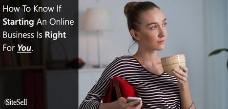 How To Know If Starting An Online Business Is Right For You - The SiteSell Blog | The Content Marketing Hat | Scoop.it
