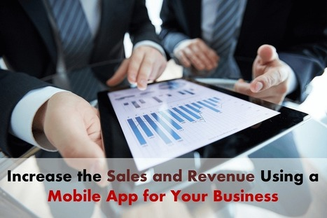 Know How Mobile App for Business can Improve Your Sales & Revenue   Android App Development India   Scoop.it