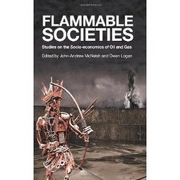 Flammable Societies: Studies on the Socio-Economics of Oil and Gas | NGOs in Human Rights, Peace and Development | Scoop.it
