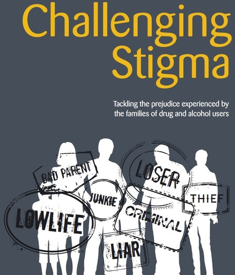REPORT: Challenging stigma: tackling the prejudice experienced by the families of drug and alcohol users | Drugs, Society, Human Rights & Justice | Scoop.it