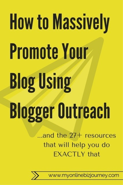 How to Massively Promote Your Blog Using Blogger Outreach (27+ Excellent Resources)   Daring Ed Tech   Scoop.it