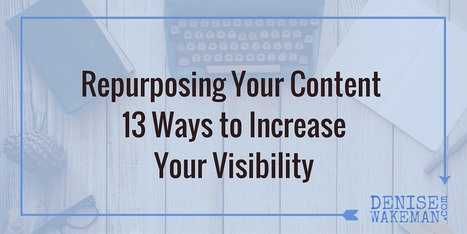 Spend Less Time Online, Repurpose Your Content, 13 Ways to Increase Visibility | Write On! | Scoop.it