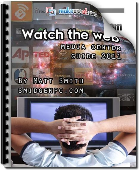 DOWNLOAD Watch The Web: AWESOME Media Center Guide 2011 | Time to Learn | Scoop.it