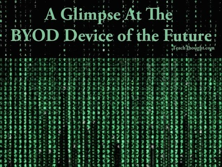 A Glimpse At The BYOD Device Of The Future - TeachThought | iGeneration - 21st Century Education | Scoop.it