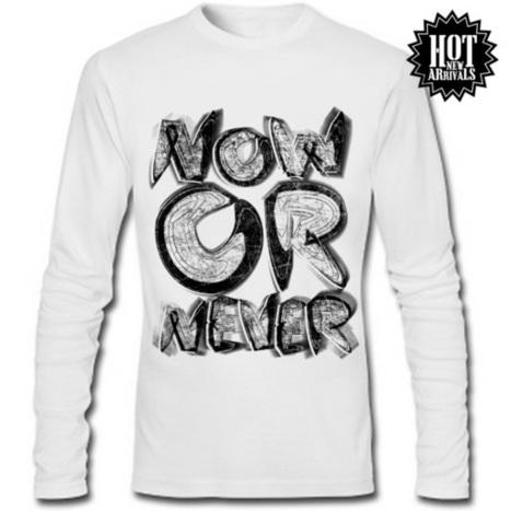 NOW OR NEVER FULL SLEEVE TEE | SAY IT LOUD | t shirt printing | Scoop.it