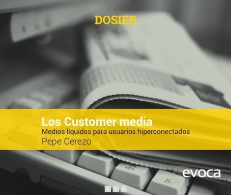 Los Customer media<br/>Medios l&iacute;quidos para usuarios hiperconectados / Pepe Cerezo | Comunicaci&oacute;n en la era digital | Scoop.it