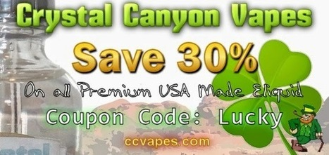 Crystal Canyon Vapes Eliquid: Current Eliquid Coupon Code - St Patricks Day | Crystal Canyon Vapes | Scoop.it