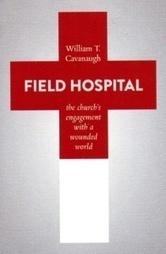 Comme un hôpital de campagne (William Cavanaugh) - Chrétiens dans la Cité | Théologies chrétiennes | Scoop.it