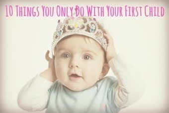 10 Things You Only Do With Your First Child   The Only Child   Scoop.it