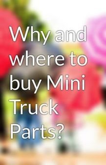 Why and where to buy Mini Truck Parts? Mini Truck Parts - Wattpad | mini truck parts | Scoop.it