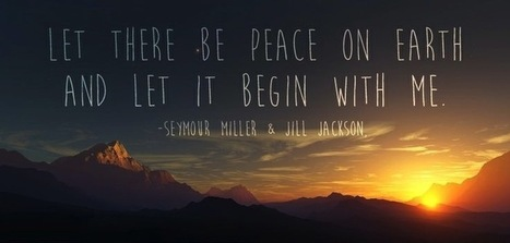 Let there be Peace on Earth & Let it Begin with Me.   Leadership and Spirituality   Scoop.it