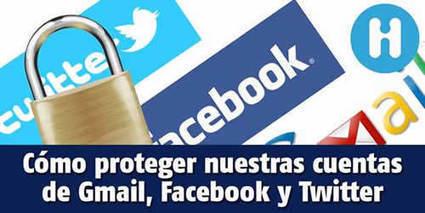 Como proteger nuestras cuentas de Facebook, Gmail y Twitter | Redes Sociales en la Educación | Scoop.it