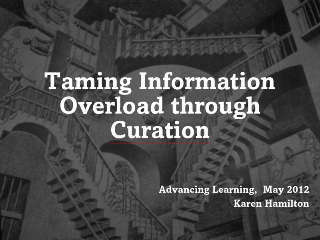 Taming-Information-Overload-through-Curation by  k3hamilton SlideRocket, Online Presentation Tools | Innovations in e-Learning | Scoop.it
