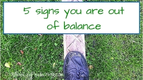 5 Signs You Are Out Of Balance - Whole Life Productivity | Art of Hosting | Scoop.it