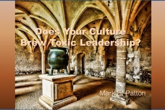 Does Your Culture Brew Toxic Leadership? - Mark E. Patton | Leadership, Toxic Leadership, and Systems Thinking | Scoop.it