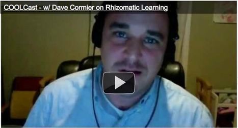 COOLCast - w/ Dave Cormier on Rhizomatic Learning | Rhizomatic Learning | Scoop.it