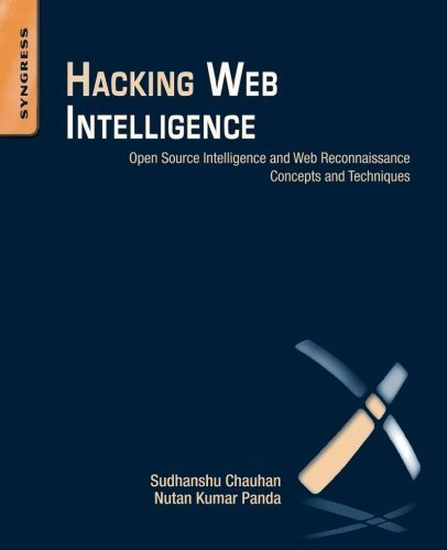 Hacking Web Intelligence: Open Source Intelligence and Web Reconnaissance Concepts and Techniques | Ebook Store | Scoop.it
