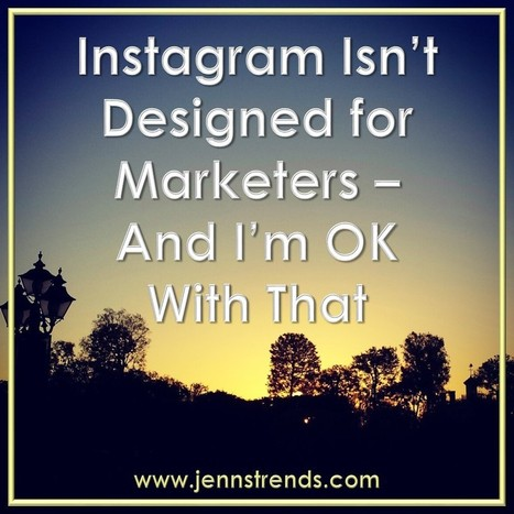 Instagram Isn't Designed for Marketers - And I'm OK With That - Jenn's Trends | Transmedia Storytelling for Business | Scoop.it