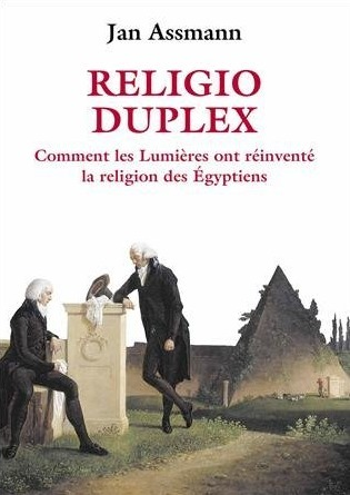 """Religio Duplex : Comment les Lumières ont réinventé la religion des Egyptiens"", par Jan Assmann 