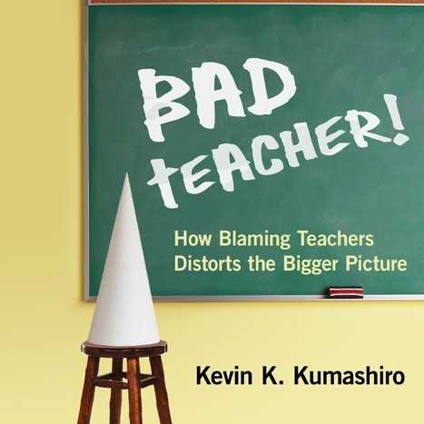 Bad Teacher! How Blaming Teachers Distorts the Bigger Picture | CE Project | Scoop.it