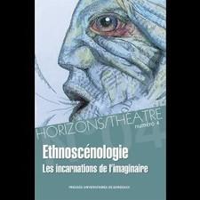 Horizons/Théâtre N°4 - Ethnoscénologie. Les incarnations de l'imaginaire - Horizons/Théâtre - Revues | Fenêtre sur le Théâtre arabe | Scoop.it