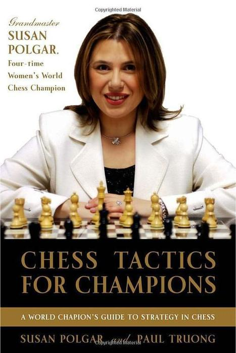 Chess Tactics for Champions – A step-by-step guide to using tactics and combinations the Polgar way – Susan Polgar, Paul Truong | Chess on the net | Scoop.it
