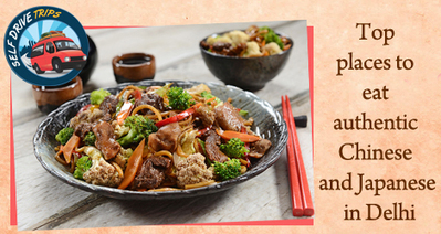 Top places to eat authentic Chinese and Japanese in Delhi | Self Drive Trips | Scoop.it