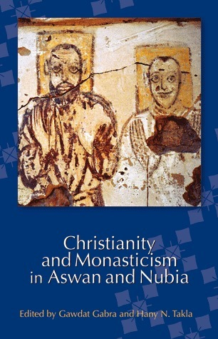 """Christianity and Monasticism in Aswan and Nubia"", edited by Gawdat Gabra, Hany Takla 