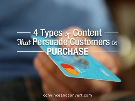 4 Types of Content That Persuade Customers to Purchase | Convince and Convert: Social Media Strategy and Content Marketing Strategy | Internet Presence | Scoop.it