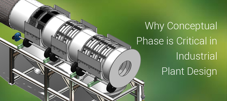 Why Conceptual Phase is Critical in Industrial Plant Design | All Industry Manufacturing Process Improvement & Simulation | Scoop.it