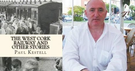 Paul Kestell on writing The West Cork Railway & Other Stories | The Irish Literary Times | Scoop.it