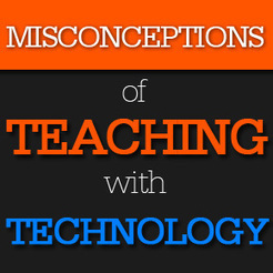 Misconceptions of Teaching with Technology | Engagement Based Teaching and Learning | Scoop.it