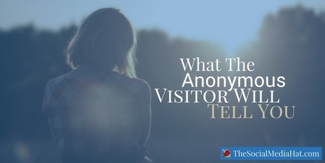 What The Anonymous Visitor Is Telling You | The Content Marketing Hat | Scoop.it