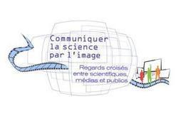 Colloque : Communiquez la science par l'image | Agenda de la Culture Scientifique et Technique | Scoop.it
