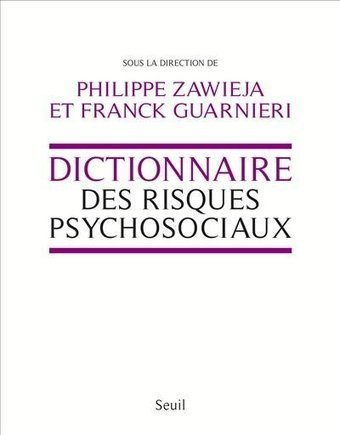 Dictionnaire des risques psychosociaux | 16s3d: Bestioles, opinions & pétitions | Scoop.it
