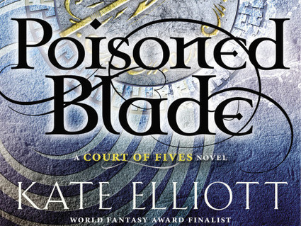 Joint Review: Poisoned Blade by Kate Elliott | The Book Smugglers | Young Adult Novels | Scoop.it
