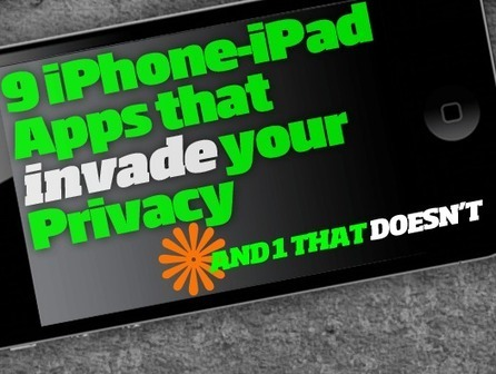 9 iPhone-iPad Apps That Invade Your Privacy, and 1 That Doesn't | Is that trojan | Scoop.it