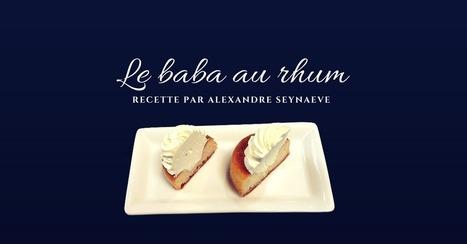 La recette du baba au rhum par Alexandre Seynaeve | Cuisine et cuisiniers | Scoop.it