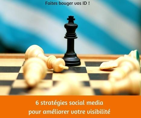 6 stratégies social media pour améliorer votre visibilité | Web Marketing & Social Media Strategy | Scoop.it