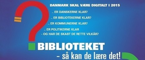 Biblioteksdebat: Er Danmark klar til de digitale udfordringer? | Skolebibliotek | Scoop.it