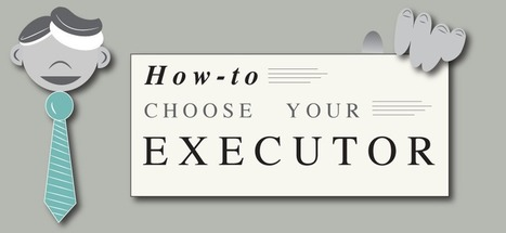 How-to Choose Your Executor - Infographic - Passare.com Blog | End of Life Management | Scoop.it