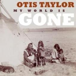 Release : Otis Taylor - My World Is Gone   Guitar Music   Scoop.it