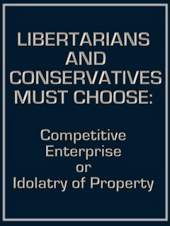 Libertarians and Conservatives must choose: Competitive Enterprise or Idolatry of Property | The Economy: Past, Present and Future | Scoop.it