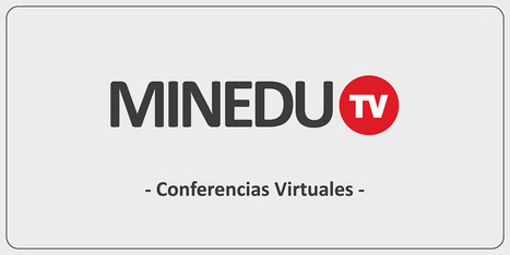 Conferencias virtuales - MINEDU TV | Experiencias educativas en las aulas del siglo XXI | Scoop.it