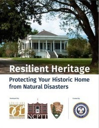 NCPTT | Resilient Heritage: Protecting Your Historic Home from Natural Disasters (2015-03) | Emergency Preparedness for Museums and Libraries | Scoop.it