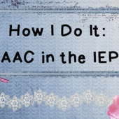 How I Do It: AAC in the IEP | AAC: Augmentative and Alternative Communication | Scoop.it