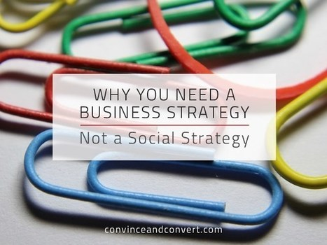 Why You Need a Business Strategy, Not a Social Strategy | Social Media, SEO, Mobile, Digital Marketing | Scoop.it