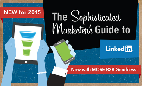 New for 2015: The Enhanced Sophisticated Marketer's Guide to LinkedIn | Using Linkedin Wisely | Scoop.it