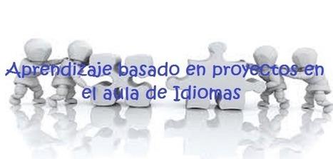 Aprendizaje basado en proyectos en el aula de idiomas | Blog de CNIIE | tics | Scoop.it