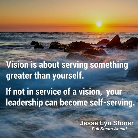 Vision is about serving. | Surviving Leadership Chaos | Scoop.it